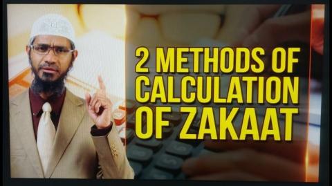 2 Methods of Calculating Zakaat – Dr Zakir Naik