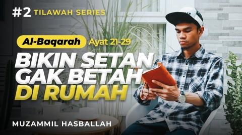 #2 TILAWAH SERIES | Al-Baqarah: 21 - 29 | Muzammil Hasballah
