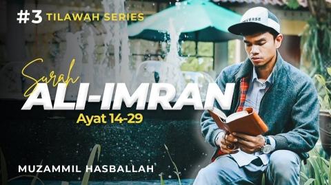 #3 TILAWAH SERIES | Ali-Imran : 14 - 29 | Muzammil Hasballah