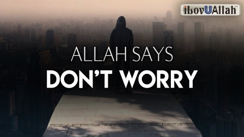 ALLAH SAYS, DON'T WORRY