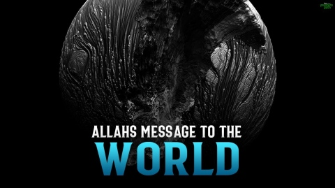 ALLAH TELLS US WHY THE WORLD IS IN SUCH A BAD STATE