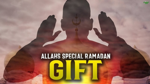 ALLAH'S SPECIAL GIFT TO US DURING RAMADAN