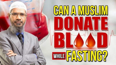 Can a Muslim Donate Blood while Fasting - Dr Zakir Naik