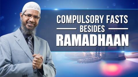 Compulsory Fasts besides Ramadhaan - Dr Zakir Naik