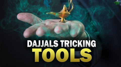 DAJJAL IS USING THESE TOOLS TO TRICK US BEFORE HIS ARRIVAL