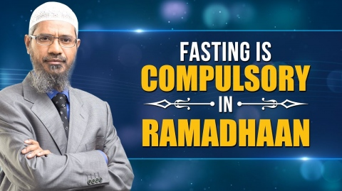 Fasting is Compulsory in Ramadhaan - Dr Zakir Naik