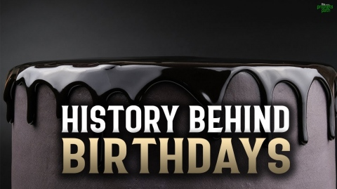 HISTORY BEHIND BIRTHDAYS