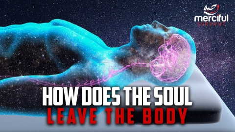 HOW DOES THE SOUL LEAVE THE BODY?