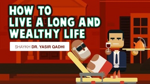 How to Live a Long and Wealthy Life | Shaykh Dr. Yasir Qadhi