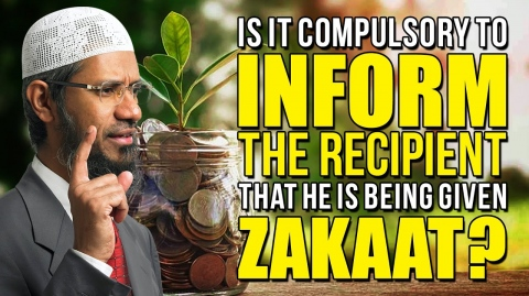 Is it Compulsory to inform the recipient that he is being given Zakaat? – Dr Zakir Naik