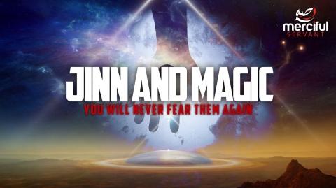 JINN & MAGIC EXPLAINED (NEVER FEAR JINN AGAIN)