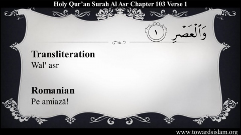 Quran 103 : Surah Al Asr with Romanian Translation