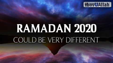 RAMADAN 2020 COULD BE VERY DIFFERENT