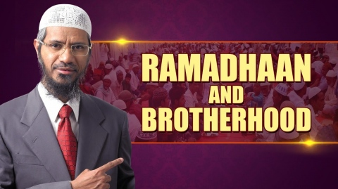 Ramadhaan and Brotherhood - Dr Zakir Naik