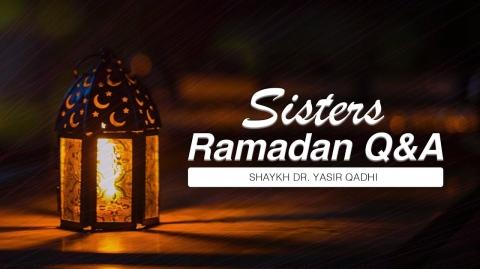 Sisters Ramadan Q&A | Shaykh Dr. Yasir Qadhi