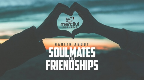 Souls That Met Before Life on Earth (Hadith About Soulmates and Friendships)