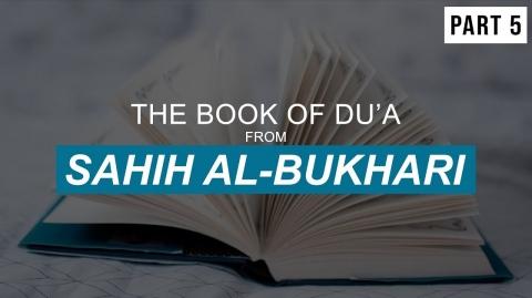 The Book of Du'a From Sahih Al-Bukhari - Part 5 | Shaykh Dr. Yasir Qadhi