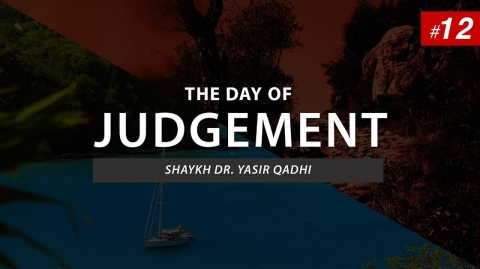 The Day of Judgement | Episode 12: The Hisab | Shaykh Dr. Yasir Qadhi