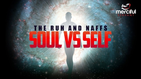 THE DIFFERENCE BETWEEN THE SOUL & SELF (RUH & NAFFS)