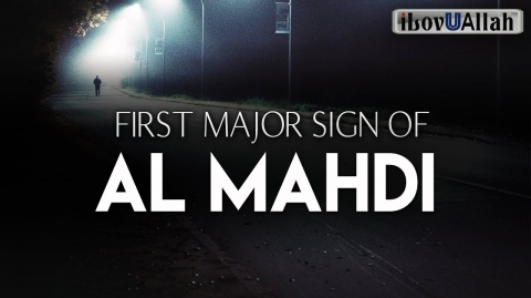THE FIRST MAJOR SIGN OF AL MAHDI