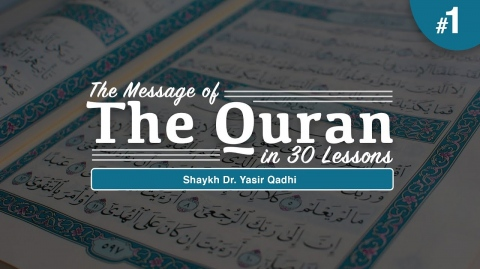 The Message of The Quran - Part 1: Surah Baqarah | Shaykh Dr. Yasir Qadhi