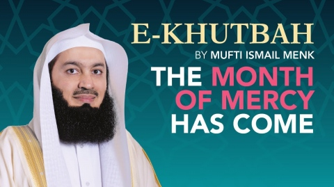 The Month of Mercy has Come - eKhutbah -  Mufti Menk