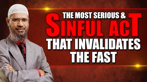 The Most Serious and Sinful Act that Invalidates the Fast - Dr Zakir Naik