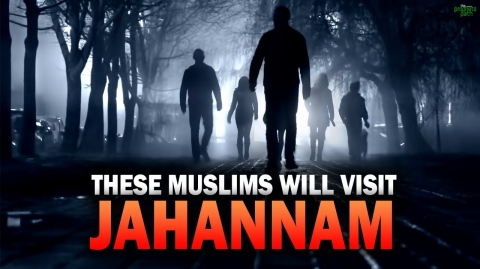 THESE MUSLIMS WILL VISIT JAHANNAM FIRST