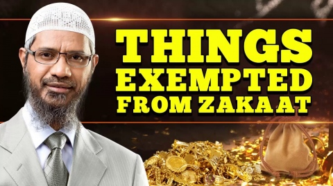 Things Exempted from Zakaat – Dr Zakir Naik