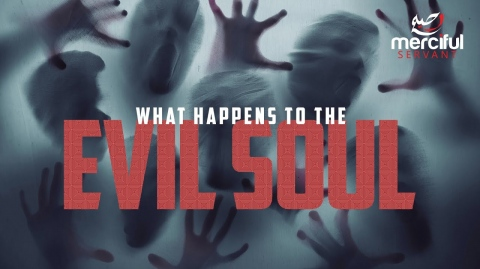 WHAT HAPPENS TO THE EVIL SOUL?