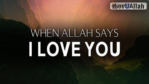 WHEN ALLAH SAYS I LOVE YOU