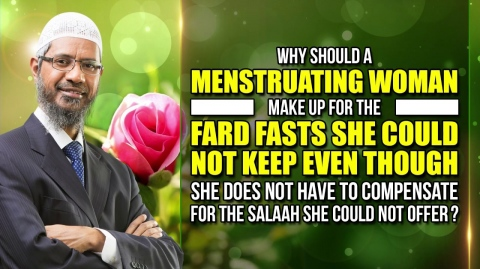 Why should a Menstruating Women make up for the Fardh Fasts she could not keep - Dr Zakir Naik