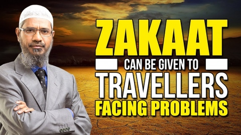 Zakaat can be given to Travellers facing Problems – Dr Zakir Naik