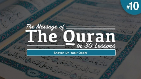 The Message of The Quran - Part 10: Surah Yūnus & Surah Hūd | Shaykh Dr. Yasir Qadhi