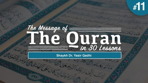 The Message of The Quran - Part 11: Surah Yusuf | Shaykh Dr. Yasir Qadhi