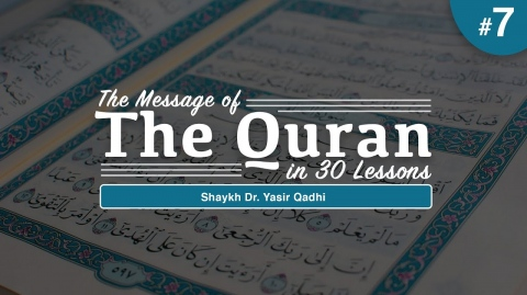 The Message of The Quran - Part 7: Surah al-A'rāf | Shaykh Dr. Yasir Qadhi