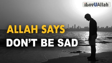 ALLAH SAYS, DON'T BE SAD