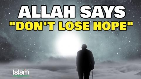 ALLAH SAYS DONT LOSE HOPE !