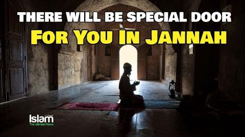 ALLAH WILL MAKE YOU ENTER JANNAH THROUGH SPECIAL DOOR WHEN YOU DO THIS !