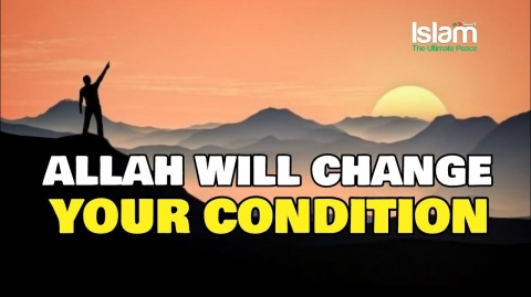 ALLAH WILL NOT CHANGE YOUR CONDITION UNLESS YOU CHANGE YOURSELF | MOTIVATIONAL