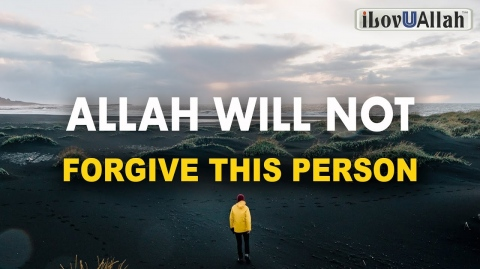 ALLAH WILL NOT FORGIVE THIS PERSON