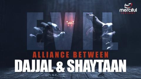 DAJJAL & SHAYTAAN (THE EVIL ALLIANCE)