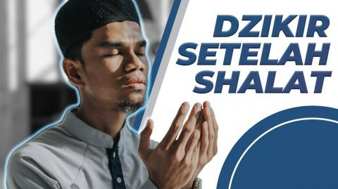 DZIKIR SESUDAH SHALAT - Muzammil Hasballah
