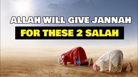 IF YOU PRAY THESE 2 SALAH THEN ALLAH WILL GRANT YOU JANNAH !