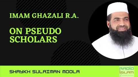 Imam Ghazali (RA) on Pseudo-Scholars | Shaykh Sulaiman Moola