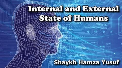 Internal and External State of Humans - Shaykh Hamza Yusuf