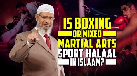 Is Boxing or Mixed Martial Arts Sport Halaal in Islam? – Dr Zakir Naik