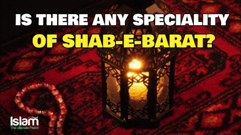 IS THERE ANY SPECIALITY ABOUT 15TH OF SHABAN? (SHAB-E-BARAT)