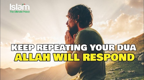 KEEP REPEATING YOUR DUA, ALLAH WILL RESPOND !