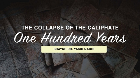 Khuṭbah: The Collapse of the Caliphate: One Hundred Years | Shaykh Dr. Yasir Qadhi